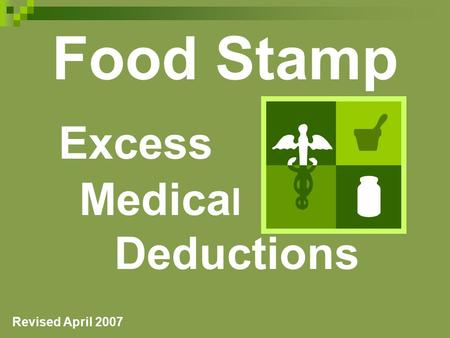 Food Stamp Excess Medica l Deductions Revised April 2007.