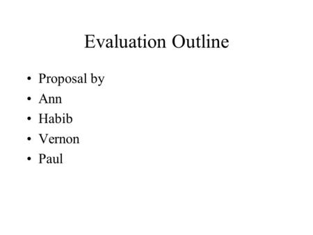 Evaluation Outline Proposal by Ann Habib Vernon Paul.