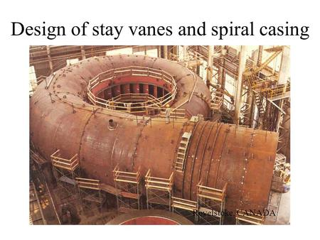 Design of stay vanes and spiral casing Revelstoke, CANADA.