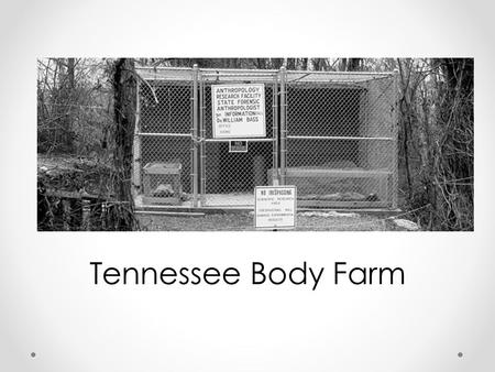Tennessee Body Farm. For more than four decades, Bill Bass has been one of the top death experts in the United States. He's best known for developing.