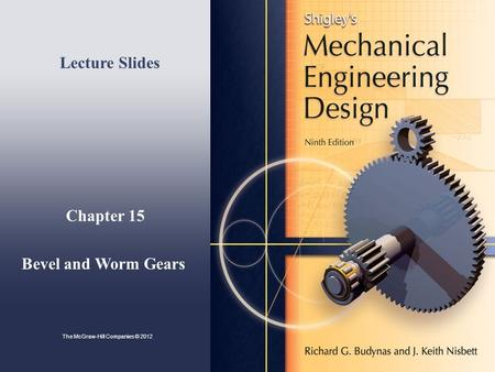 Chapter 15 Bevel and Worm Gears Lecture Slides The McGraw-Hill Companies © 2012.