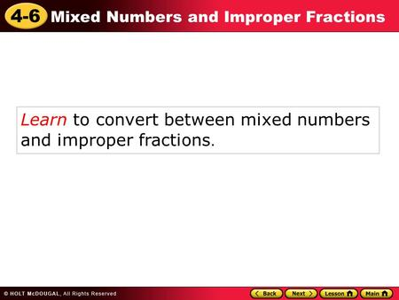 4-6 Mixed Numbers and Improper Fractions Learn to convert between mixed numbers and improper fractions.