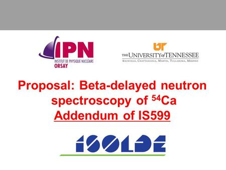 Proposal: Beta-delayed neutron spectroscopy of 54 Ca Addendum of IS599.