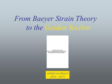 From Baeyer Strain Theory to <strong>the</strong> <strong>Golden</strong> Section Title Adolph von Baeyer (1835 - 1917)