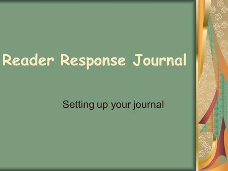 Reader Response Journal Setting up your journal. Front Cover- Name & Class Period Attach a cover with your class color: 1 st – white 3 rd – pink 4 th.