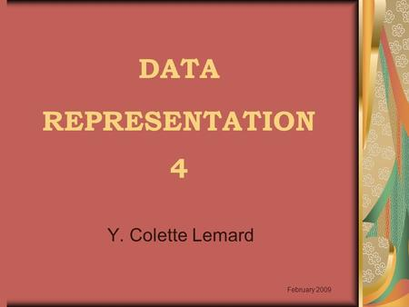 DATA REPRESENTATION 4 Y. Colette Lemard February 2009.