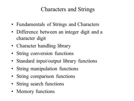 Characters and Strings Fundamentals of Strings and Characters Difference between an integer digit and a character digit Character handling library String.