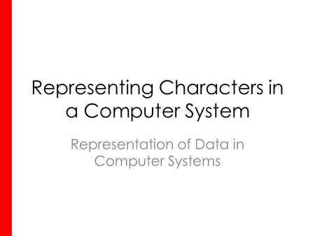 Representing Characters in a Computer System Representation of Data in Computer Systems.