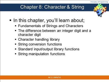Principles of Programming Chapter 8: Character & String  In this chapter, you'll learn about;  Fundamentals of Strings and Characters  The difference.