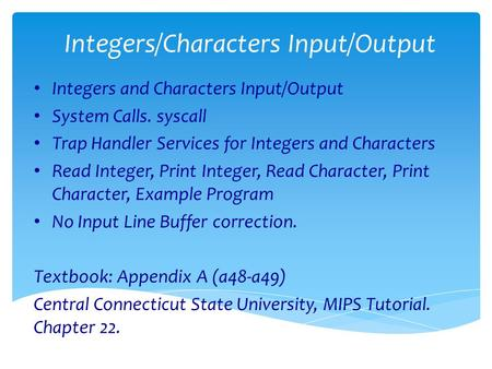 Integers/Characters Input/Output Integers and Characters Input/Output System Calls. syscall Trap Handler Services for Integers and Characters Read Integer,