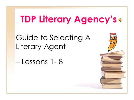 TDP Literary Agency's Guide to Selecting A Literary Agent – Lessons 1- 8.