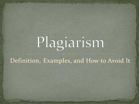Definition, Examples, and How to Avoid It. Definition of plagiarism: presenting someone else's ideas as your own.
