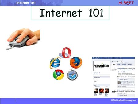 © 2015 albert-learning.com Internet 101. © 2015 albert-learning.com Internet 101 Vocabulary  Browser - a program used to view the Internet.  Click -