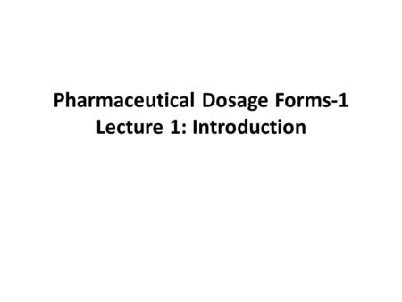 Pharmaceutical Dosage Forms-1 Lecture 1: Introduction