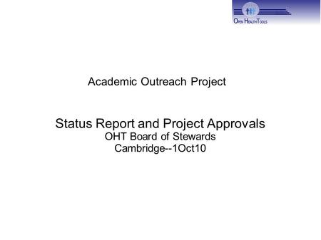Academic Outreach Project Status Report and Project Approvals OHT Board of Stewards Cambridge--1Oct10.