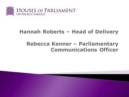 Hannah Roberts – Head of Delivery Rebecca Kenner – Parliamentary Communications Officer.