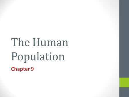 The Human Population Chapter 9. Demography The study of populations. By studying the historical size and makeup of a population they can make predictions.