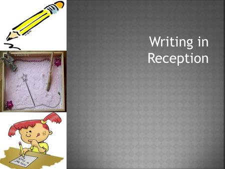 Writing in Reception. This session will aim to give you a clearer understanding of:  The EYFS curriculum  Literacy and writing  Phonics  Examples.