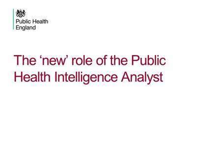 The 'new' role of the Public Health Intelligence Analyst.