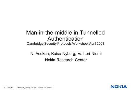 1 © NOKIA Cambridge_SecProt_2003.ppt / 2-April-2003 / N. Asokan Man-in-the-middle in Tunnelled Authentication Cambridge Security Protocols Workshop, April.