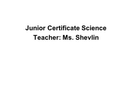 Junior Certificate Science Teacher: Ms. Shevlin. Laboratory Safety Can you think of any important safety rules in the Science Laboratory?