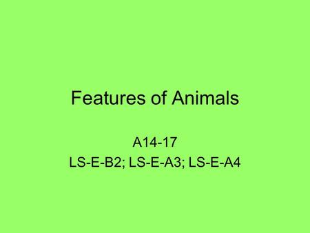 Features of Animals A14-17 LS-E-B2; LS-E-A3; LS-E-A4.
