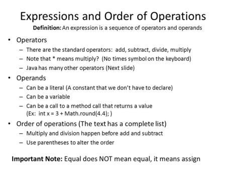Expressions and Order of Operations Operators – There are the standard operators: add, subtract, divide, multiply – Note that * means multiply? (No times.