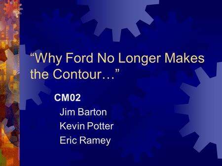 """Why Ford No Longer Makes the Contour…"" CM02 Jim Barton Kevin Potter Eric Ramey."