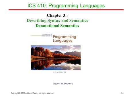 Copyright © 2006 Addison-Wesley. All rights reserved.1-1 ICS 410: Programming Languages Chapter 3 : Describing Syntax and Semantics Denotational Semantics.