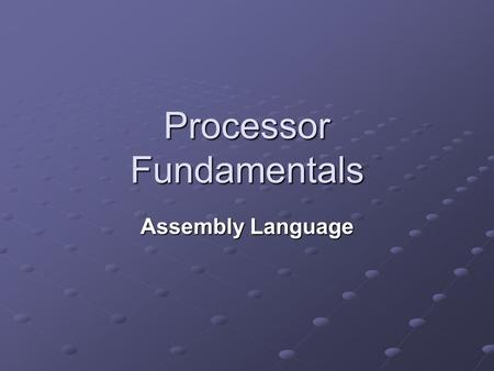 Processor Fundamentals Assembly Language. Learning Objectives Show understanding of the relationship between assembly language and machine code, including.