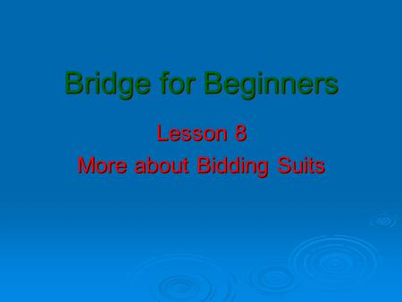 Bridge for Beginners Lesson 8 More about Bidding Suits.