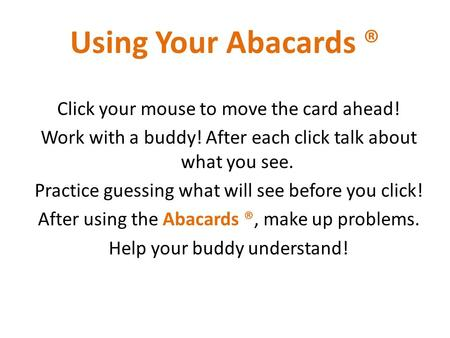 Click your mouse to move the card ahead! Work with a buddy! After each click talk about what you see. Practice guessing what will see before you click!