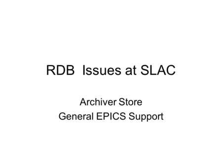 RDB Issues at SLAC Archiver Store General EPICS Support.