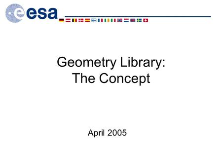Geometry Library: The Concept April 2005. Geometry Library: The Concept 2 Overview The Geometry Index –General Concept The 'Line' Concept Center and Number.