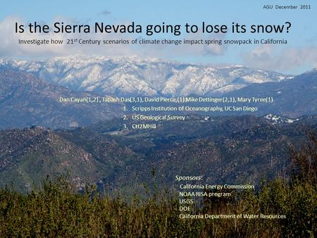 Is the Sierra Nevada going to lose its snow? Investigate how 21 st Century scenarios of climate change impact spring snowpack in California Dan Cayan(1,2),