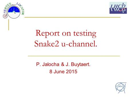 Report on testing Snake2 u-channel. P. Jalocha & J. Buytaert. 8 June 2015.