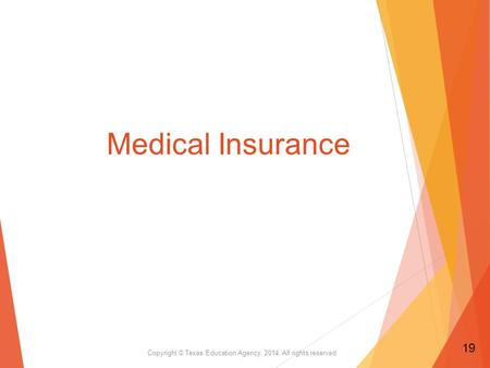 Medical Insurance Copyright © Texas Education Agency, 2014. All rights reserved. 19.
