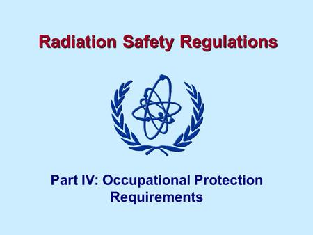 Radiation Safety Regulations Part IV: Occupational Protection Requirements.