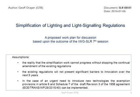 Document: SLR-08-01 Date: 2016-01-06 Author: Geoff Draper (GTB) Simplification of Lighting and Light-Signalling Regulations A proposed work plan for discussion.