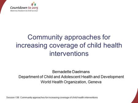 Session 136: Community approaches for increasing coverage of child health interventions Community approaches for increasing coverage of child health interventions.