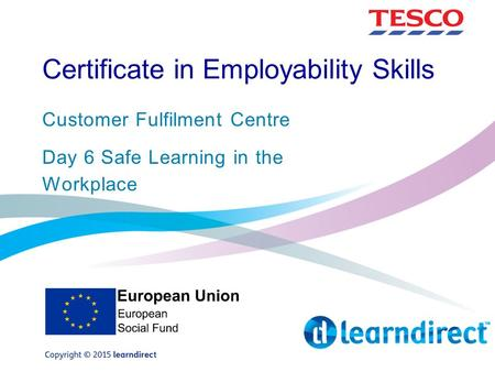 Certificate in Employability Skills Customer Fulfilment Centre Day 6 Safe Learning in the Workplace.