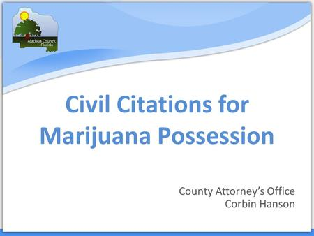 Civil Citations for Marijuana Possession County Attorney's Office Corbin Hanson.