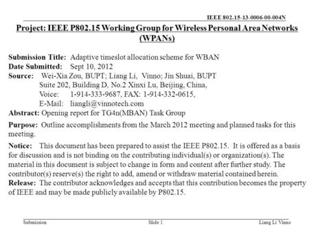 IEEE 802.15-13-0006-00-004N SubmissionLiang Li VinnoSlide 1 Project: IEEE P802.15 Working Group for Wireless Personal Area Networks (WPANs) Submission.