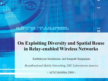 On Exploiting Diversity and Spatial Reuse in Relay-enabled Wireless Networks Karthikeyan Sundaresan, and Sampath Rangarajan Broadband and Mobile Networking,