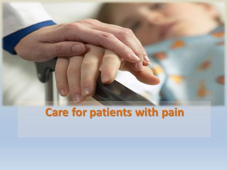 Care for patients with pain. Outline Assessment of Pain Patient controlled anesthesia.