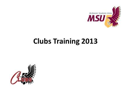 Clubs Training 2013. Outline of Training Introduction Club Training – Club Space (Lockers, Offices, Mail Boxes) – Club Logistics (Email, – Event Planning.