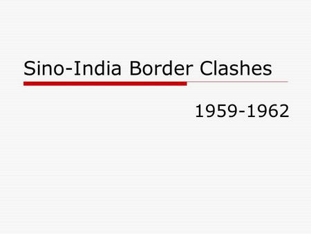 "Sino-India Border Clashes 1959-1962. Beijing ' s perception on India  "" Honeymoon "" based on the guideline of "" intermediate zone "" & "" peaceful coexistence."
