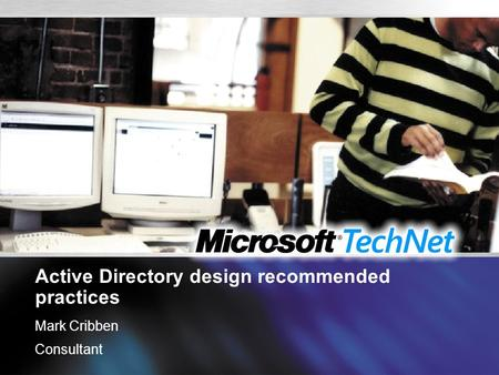 Active Directory design recommended practices Mark Cribben Consultant.