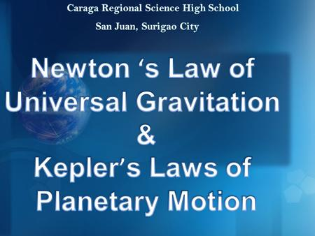 Newton's Law of Universal Gravitation && Kepler's Laws of Planetary Motion.