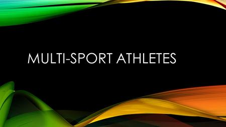 MULTI-SPORT ATHLETES. ATHLETIC TRENDS AT SJO Total Athletes Athletes in 3 sports Percentage of Athletes in 3 Sports Athletes in 2 sports Percentage of.